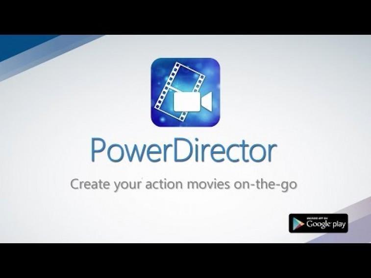 PowerDirector - ஆண்ட்ராய்டு  வீடியோ எடிட்டர்